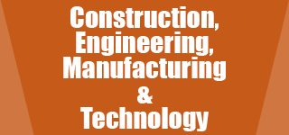 Construction, Engineering, Manufacturing and Technology