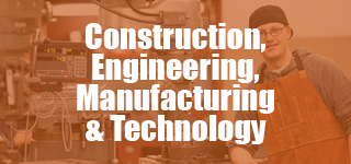 Construction, Engineering, Manufacturing & Technology