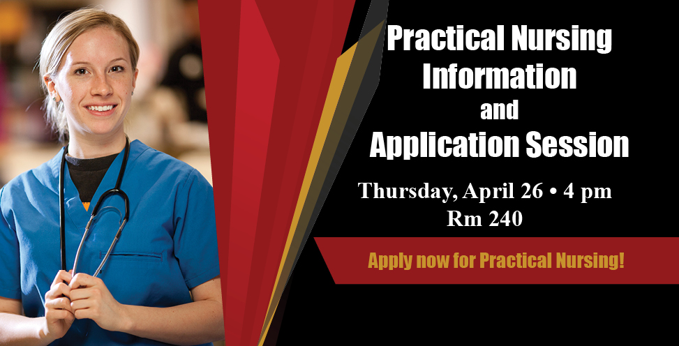 Practical Nursing Information and Application Session . Thursday April 26 4pm, rm 240. Apply Now!