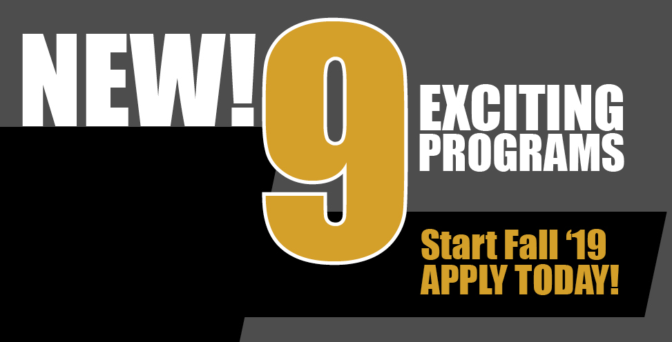 New! 9 Exciting Programs. Start fall 2019, apply today!
