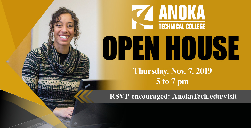 Anoka Technical College Open House THursday, Nov 7, 2019. 5 - 7 pm. RSVP engouraged: AnokaTech.edu/visit